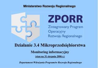 Działanie 3.4 Mikroprzedsiębiorstwa  Monitoring informacyjny (stan na 31 sierpnia 2006 r.)
