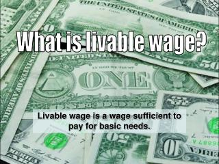 Livable wage is a wage sufficient to pay for basic needs.