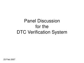 Panel Discussion for the DTC Verification System