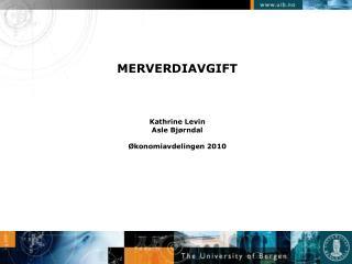 MERVERDIAVGIFT Kathrine Levin  Asle Bjørndal Økonomiavdelingen 2010