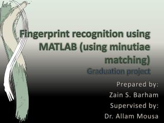 Fingerprint recognition using MATLAB (using minutiae matching) Graduation project