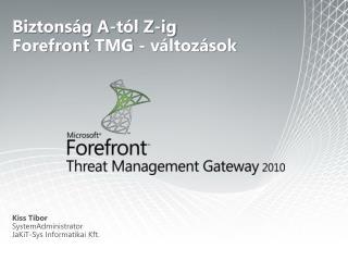 Biztonság A-tól Z-ig  Forefront  TMG - változások