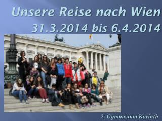 Unsere Reise nach  Wien 31.3.2014  bis  6.4.2014