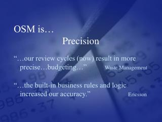 OSM is… 			Precision