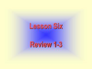 Lesson Six Review 1-3