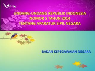UNDANG-UNDANG REPUBLIK INDONESIA NOMOR 5 TAHUN 2014 TENTANG APARATUR SIPIL NEGARA