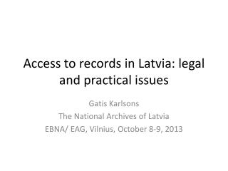 Access to records in Latvia: legal and practical issues