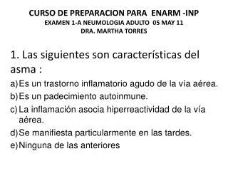 CURSO DE PREPARACION PARA  ENARM -INP EXAMEN 1-A NEUMOLOGIA ADULTO  05 MAY 11  DRA. MARTHA TORRES