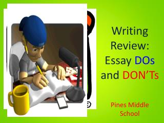 Writing Review: Essay  DOs and DON ' Ts Pines Middle School
