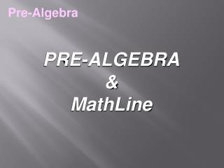 PRE-ALGEBRA & MathLine
