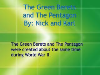 The Green Berets  and The Pentagon By: Nick and Karl