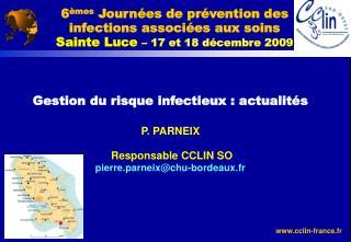 Gestion du risque infectieux : actualit�s  P. PARNEIX Responsable CCLIN SO