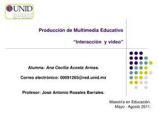 """Producción de Multimedia Educativo """"Interacción  y video"""""""