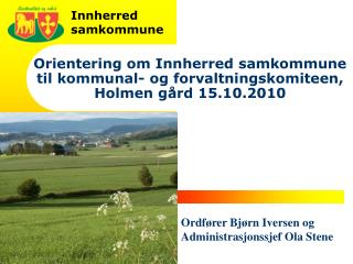Orientering om Innherred samkommune til kommunal- og forvaltningskomiteen, Holmen gård 15.10.2010