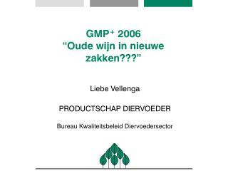 """GMP +  2006 """"Oude wijn in nieuwe zakken???"""""""
