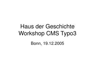 Haus der Geschichte Workshop CMS Typo3