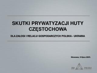 SKUTKI PRYWATYZACJI HUTY CZĘSTOCHOWA  DLA ZAŁOGI I RELACJI GOSPODARCZYCH POLSKA - UKRAINA