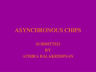 ASYNCHRONOUS CHIPS