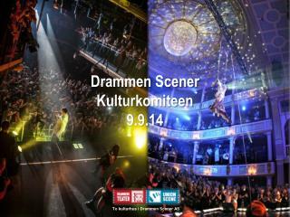 Drammen  Scener Kulturkomiteen  9.9.14