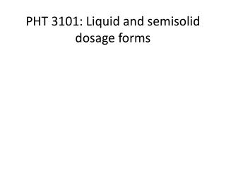 PHT 3101: Liquid and semisolid dosage forms