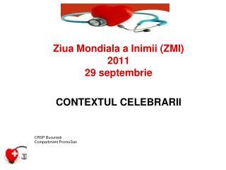 Ziua Mondiala a Inimii ( ZMI ) 2011 29 septembrie CONTEXTUL CELEBRARII   CRSP Bucuresti