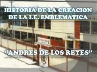 HISTORIA DE LA CREACION DE LA I.E. EMBLEMATICA