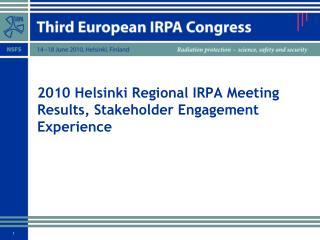 2010 Helsinki Regional IRPA Meeting Results, Stakeholder Engagement Experience