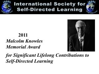 2011 Malcolm Knowles   Memorial Award  for Significant Lifelong Contributions to Self-Directed Learning