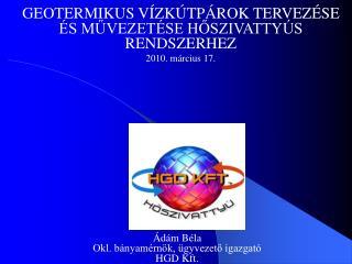GEOTERMIKUS VÍZKÚTPÁROK TERVEZÉSE ÉS MŰVEZETÉSE HŐSZIVATTYÚS RENDSZERHEZ 2010. március 17.