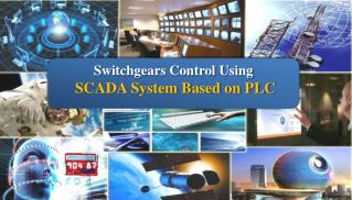 Switchgears Control Using SCADA System Based on PLC
