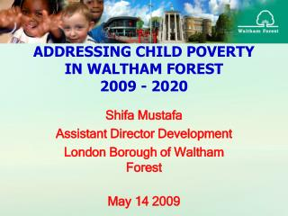 ADDRESSING CHILD POVERTY IN WALTHAM FOREST  2009 - 2020