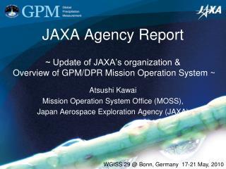 Atsushi Kawai Mission Operation System Office (MOSS), Japan Aerospace Exploration Agency (JAXA)