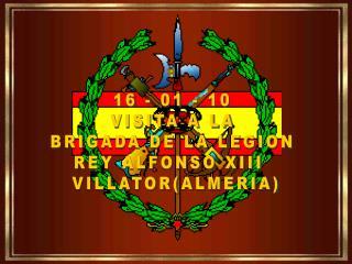 16 - 01 - 10 VISITA A LA BRIGADA DE LA LEGION REY ALFONSO XIII   VILLATOR(ALMERIA)