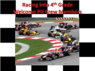 Racing Into 4 th  Grade Welcome Pit Crew Members