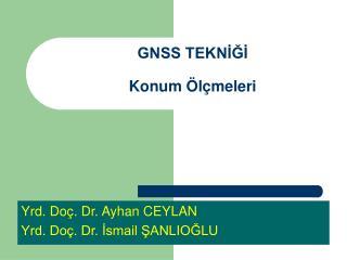 GNSS TEKNİĞİ  Konum Ölçmeleri