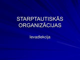 STARPTAUTISKĀS ORGANIZĀCIJAS