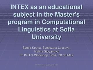 Svetla Koeva, Svetlozara Lesseva,  Ivelina Stoyanova 6 th  INTEX Workshop, Sofia, 28-30 May