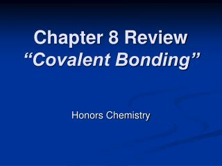 Chapter 8 Review �Covalent Bonding�