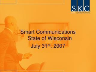 Smart Communications     State of Wisconsin July 31 st , 2007