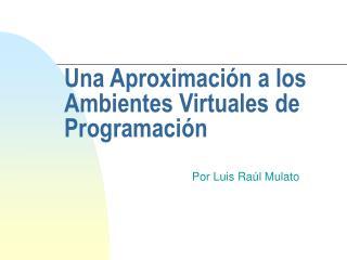 Una Aproximación a los Ambientes Virtuales de Programación