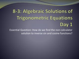 8-3: Algebraic Solutions of Trigonometric Equations Day 1