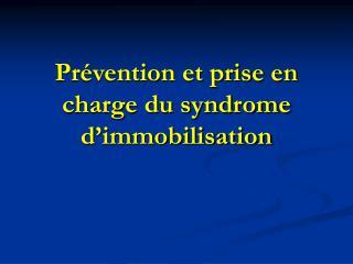 Prévention et prise en charge du syndrome d'immobilisation