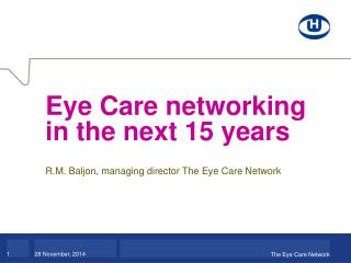 Eye Care networking in the next 15 years R.M. Baljon, managing director The Eye Care Network