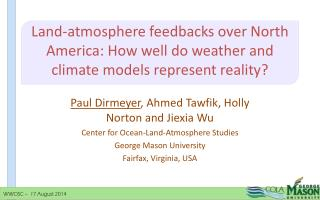 Paul Dirmeyer , Ahmed Tawfik, Holly Norton and Jiexia Wu Center for Ocean-Land-Atmosphere Studies