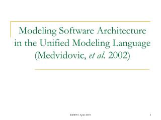 Modeling Software Architecture in the Unified Modeling Language  (Medvidovic,  et al.  2002)