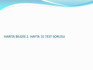HARİTA BİLGİSİ 2. HAFTA 15 TEST SORUSU