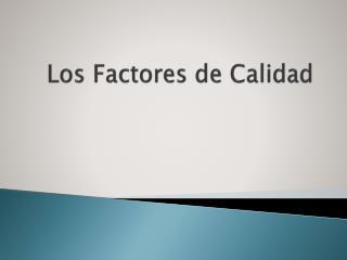 Los Factores de Calidad