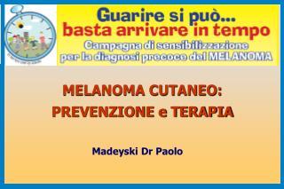 MELANOMA CUTANEO: PREVENZIONE e TERAPIA