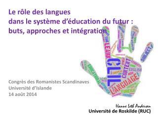 Le r�le des langues  dans le syst�me d��ducation du futur�:  buts, approches et int�gration