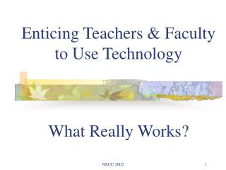 Enticing Teachers & Faculty to Use Technology